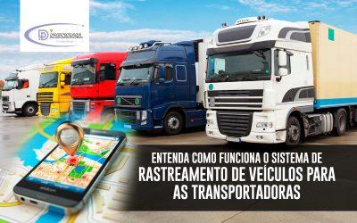 Entenda como funciona o Sistema de Rastreamento de Veículos para as Transportadoras